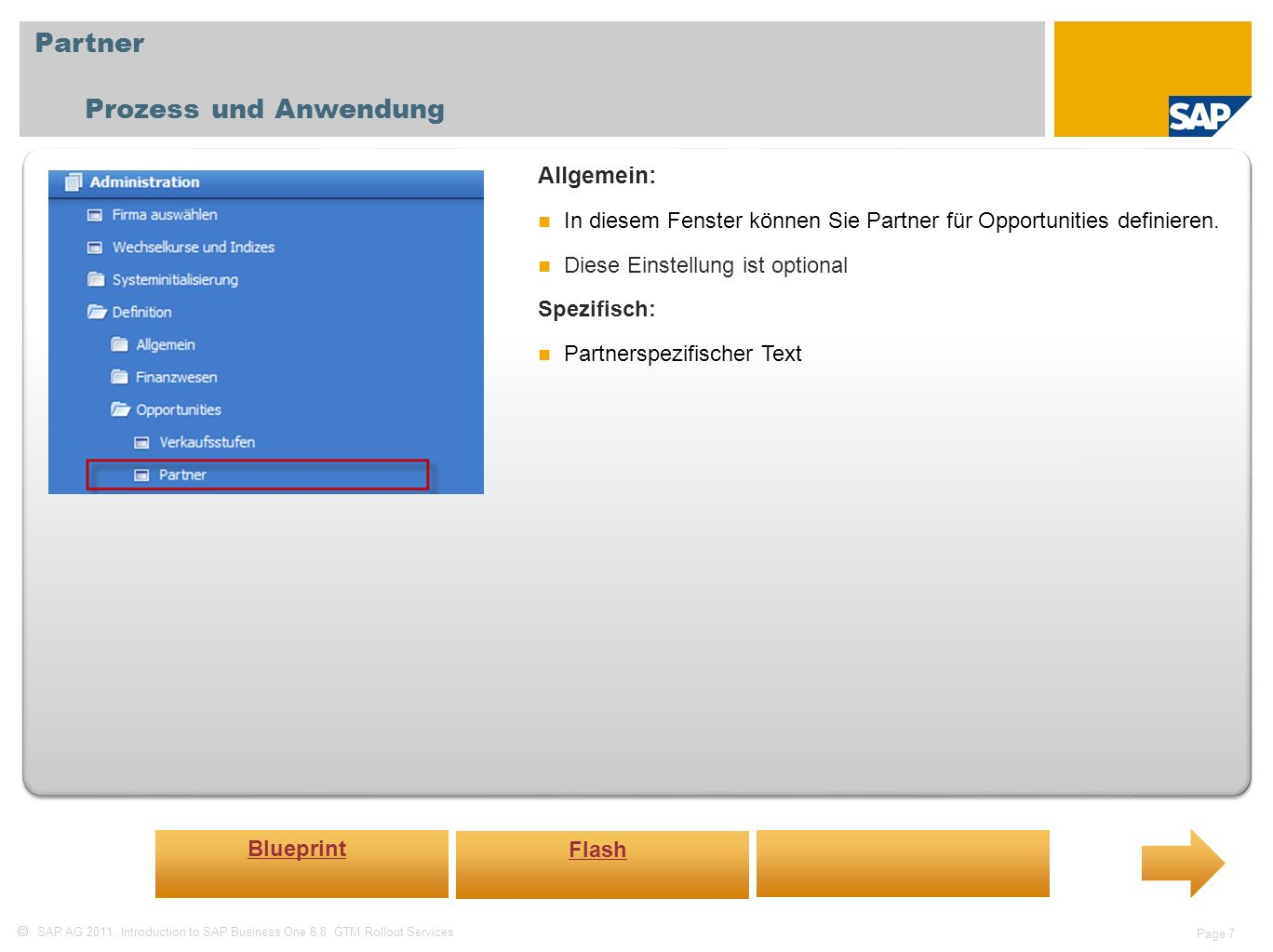 SAP AG 2011, Introduction to SAP Business One 8.8, GTM Rollout Services Page 7 Partner Prozess und Anwendung Allgemein: In diesem Fenster können Sie P
