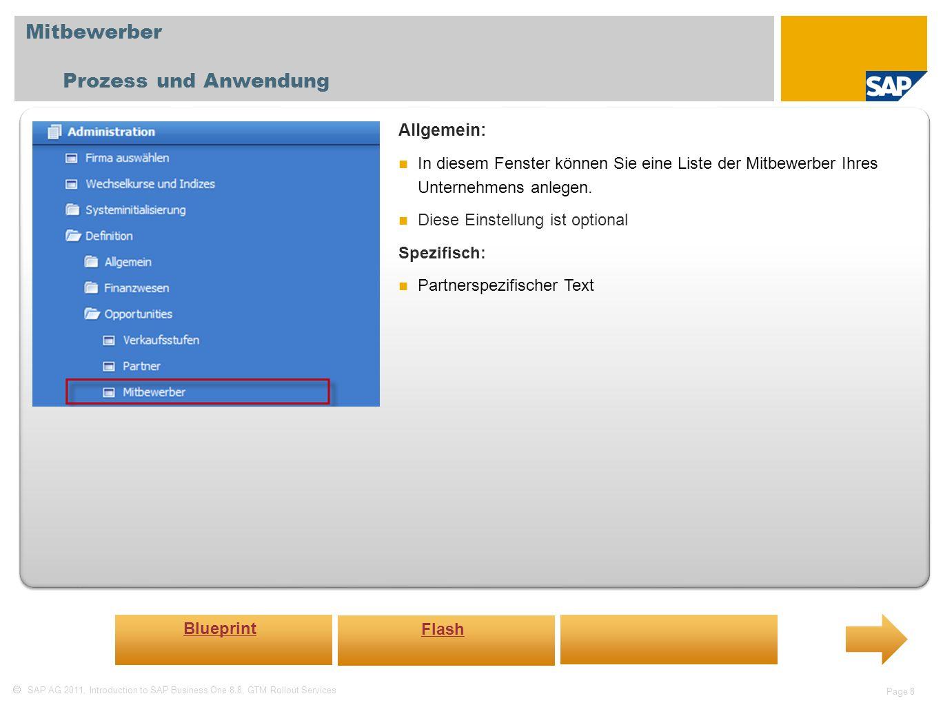 SAP AG 2011, Introduction to SAP Business One 8.8, GTM Rollout Services Page 8 Mitbewerber Prozess und Anwendung Allgemein: In diesem Fenster können Sie eine Liste der Mitbewerber Ihres Unternehmens anlegen.