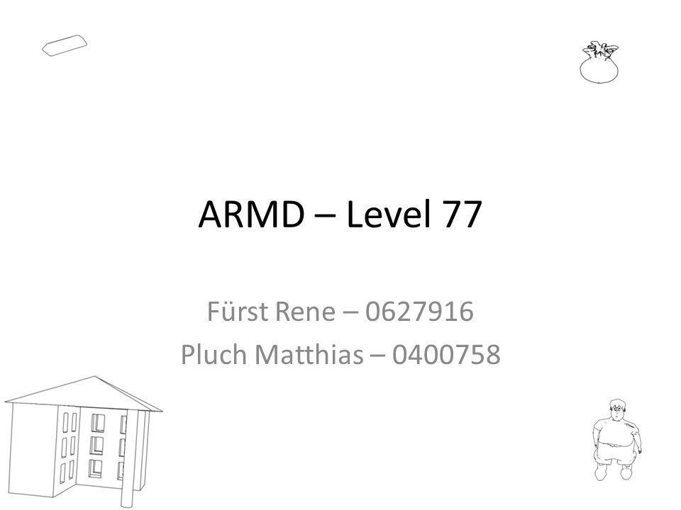 ARMD – Level 77 Fürst Rene – 0627916 Pluch Matthias – 0400758