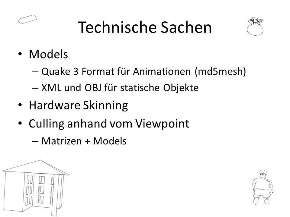 Technische Sachen Models – Quake 3 Format für Animationen (md5mesh) – XML und OBJ für statische Objekte Hardware Skinning Culling anhand vom Viewpoint – Matrizen + Models