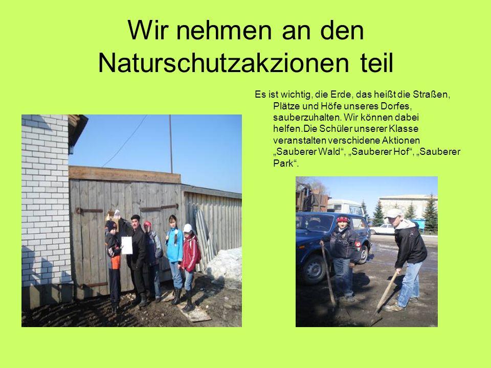 Wir nehmen an den Naturschutzakzionen teil Es ist wichtig, die Erde, das heißt die Straßen, Plätze und Höfe unseres Dorfes, sauberzuhalten.