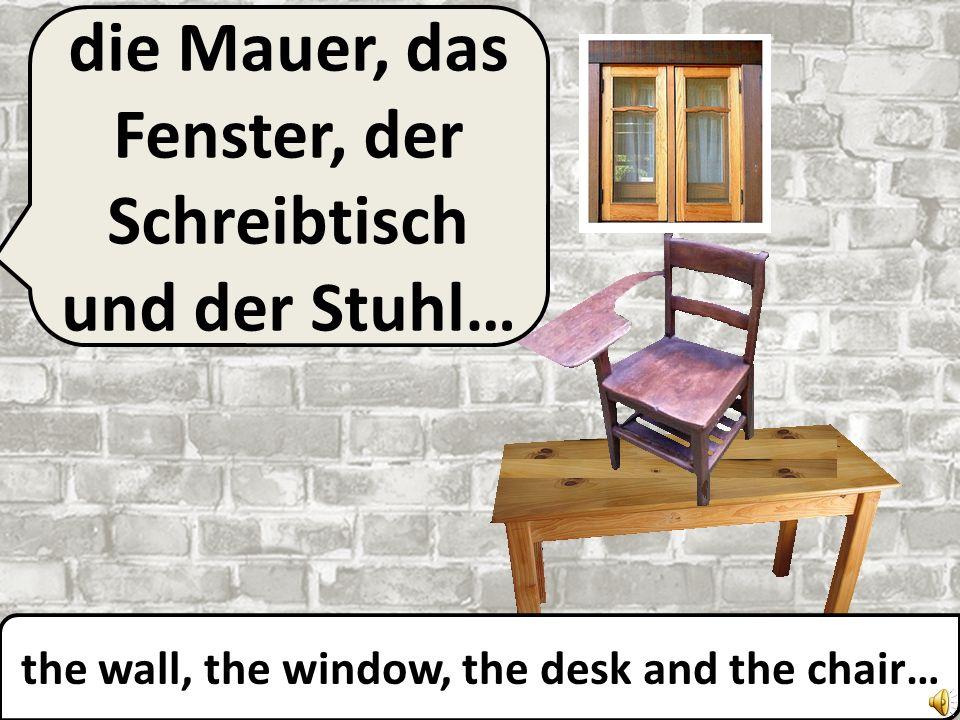 die Mauer, das Fenster und der Schreibtisch… the wall, the window and the desk…
