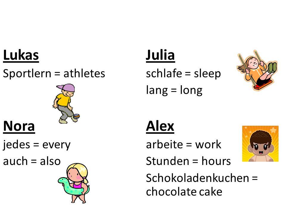 LukasJulia Sportlern = athletesschlafe = sleep lang = long NoraAlex jedes = everyarbeite = work auch = alsoStunden = hours Schokoladenkuchen = chocola