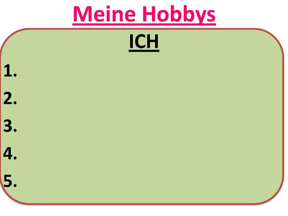 Meine Hobbys ICH 1. 2. 3. 4. 5.