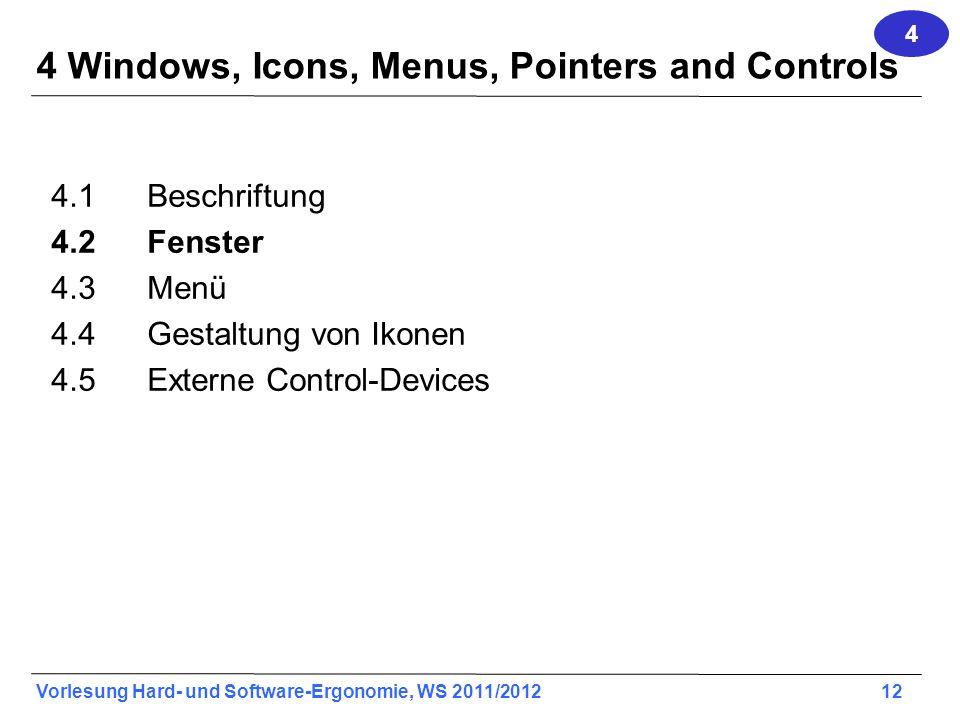 Vorlesung Hard- und Software-Ergonomie, WS 2011/2012 12 4 Windows, Icons, Menus, Pointers and Controls 4.1Beschriftung 4.2Fenster 4.3Menü 4.4 Gestaltu