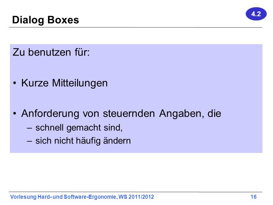 Vorlesung Hard- und Software-Ergonomie, WS 2011/2012 16 Dialog Boxes Zu benutzen für: Kurze Mitteilungen Anforderung von steuernden Angaben, die –schn