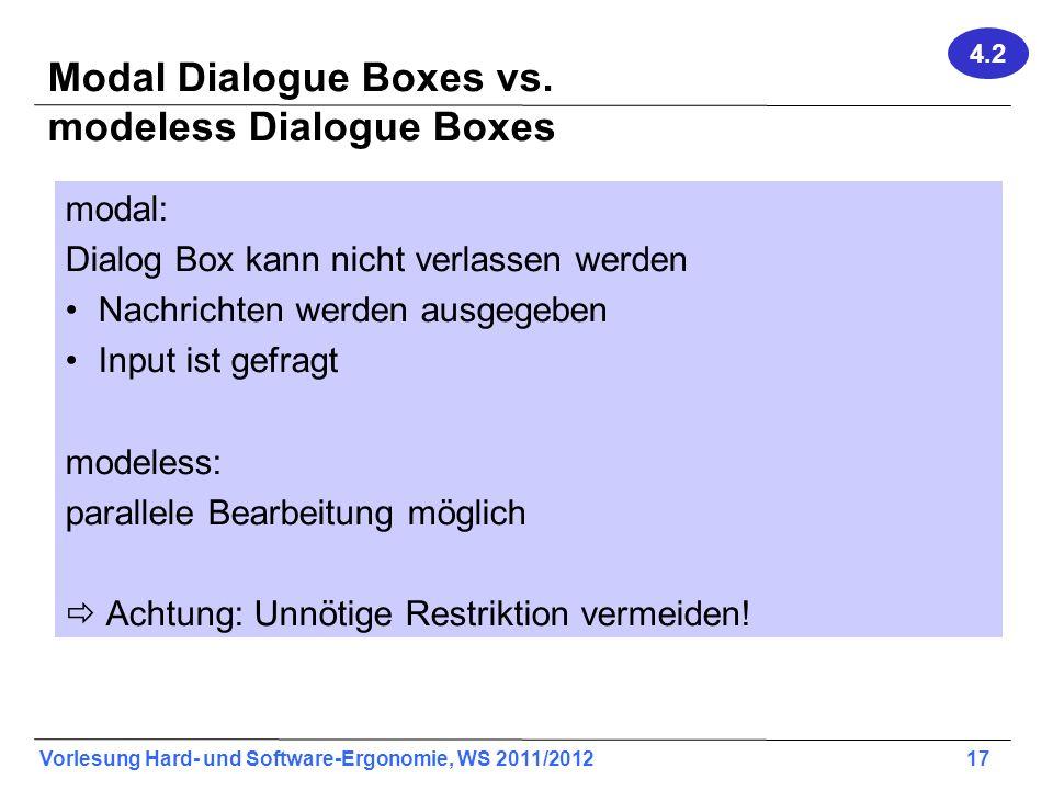Vorlesung Hard- und Software-Ergonomie, WS 2011/2012 17 Modal Dialogue Boxes vs. modeless Dialogue Boxes modal: Dialog Box kann nicht verlassen werden