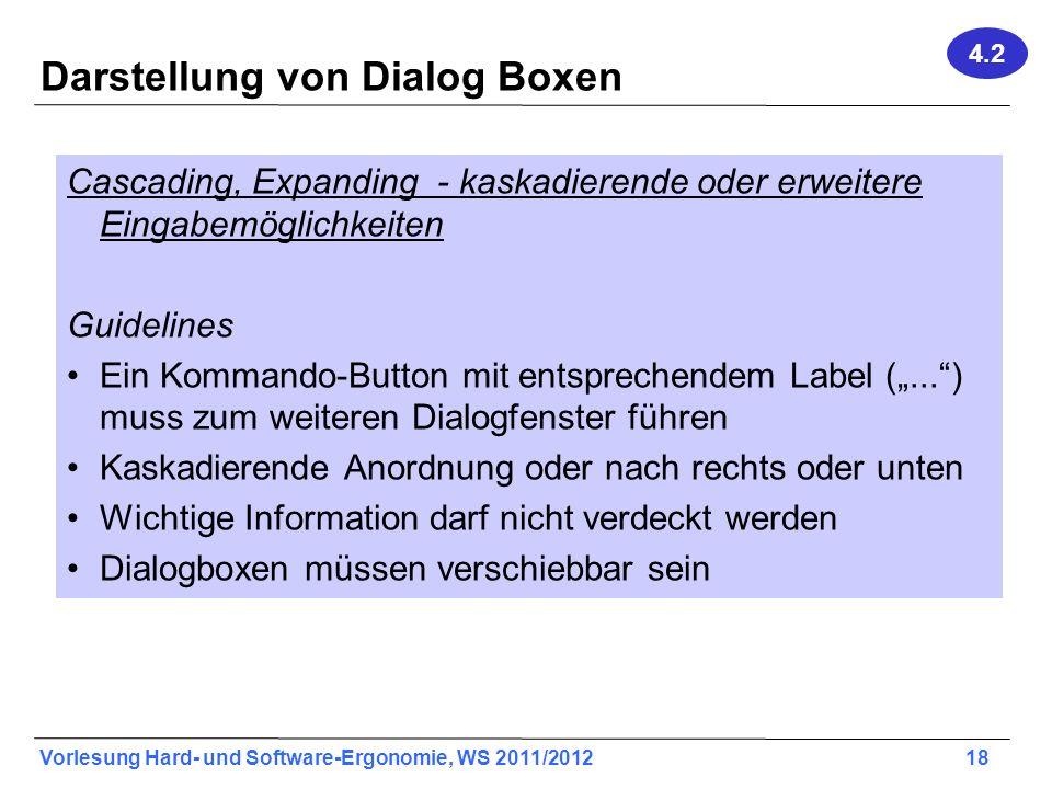 Vorlesung Hard- und Software-Ergonomie, WS 2011/2012 18 Darstellung von Dialog Boxen Cascading, Expanding - kaskadierende oder erweitere Eingabemöglic