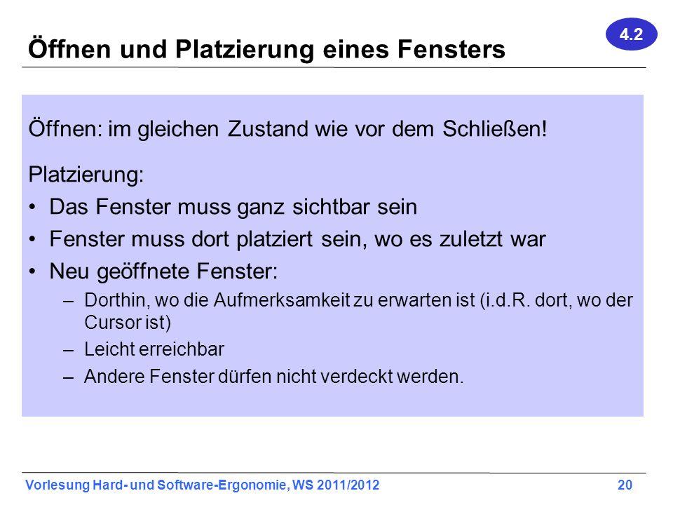 Vorlesung Hard- und Software-Ergonomie, WS 2011/2012 20 Öffnen und Platzierung eines Fensters Öffnen: im gleichen Zustand wie vor dem Schließen! Platz