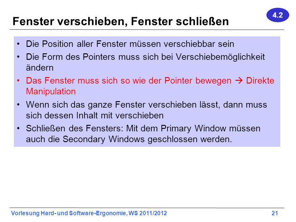 Vorlesung Hard- und Software-Ergonomie, WS 2011/2012 21 Fenster verschieben, Fenster schließen Die Position aller Fenster müssen verschiebbar sein Die