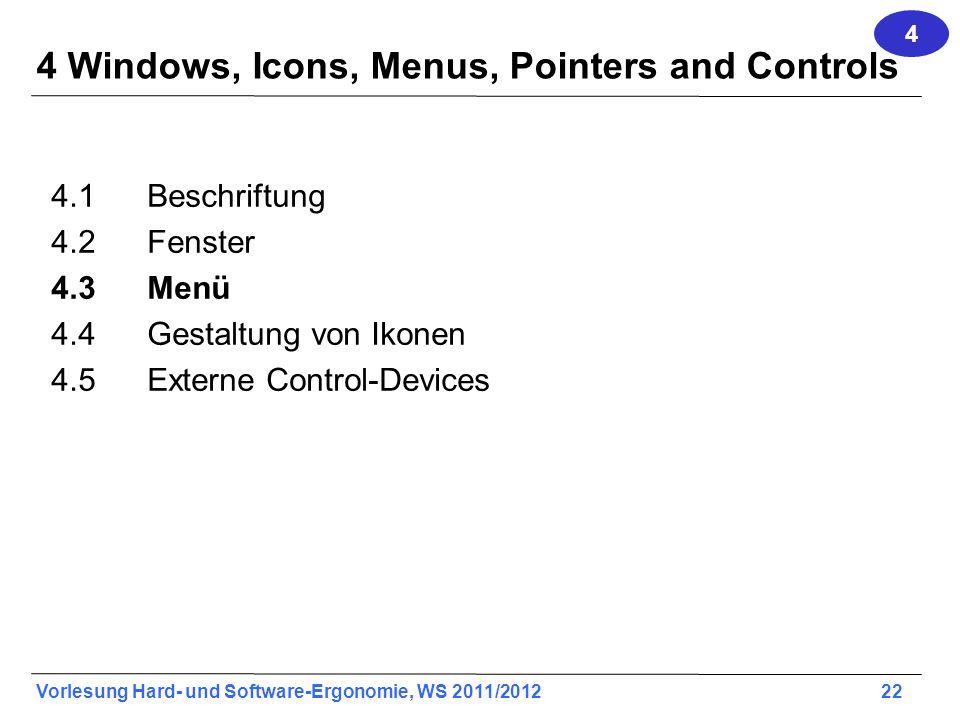 Vorlesung Hard- und Software-Ergonomie, WS 2011/2012 22 4 Windows, Icons, Menus, Pointers and Controls 4.1Beschriftung 4.2Fenster 4.3Menü 4.4 Gestaltu