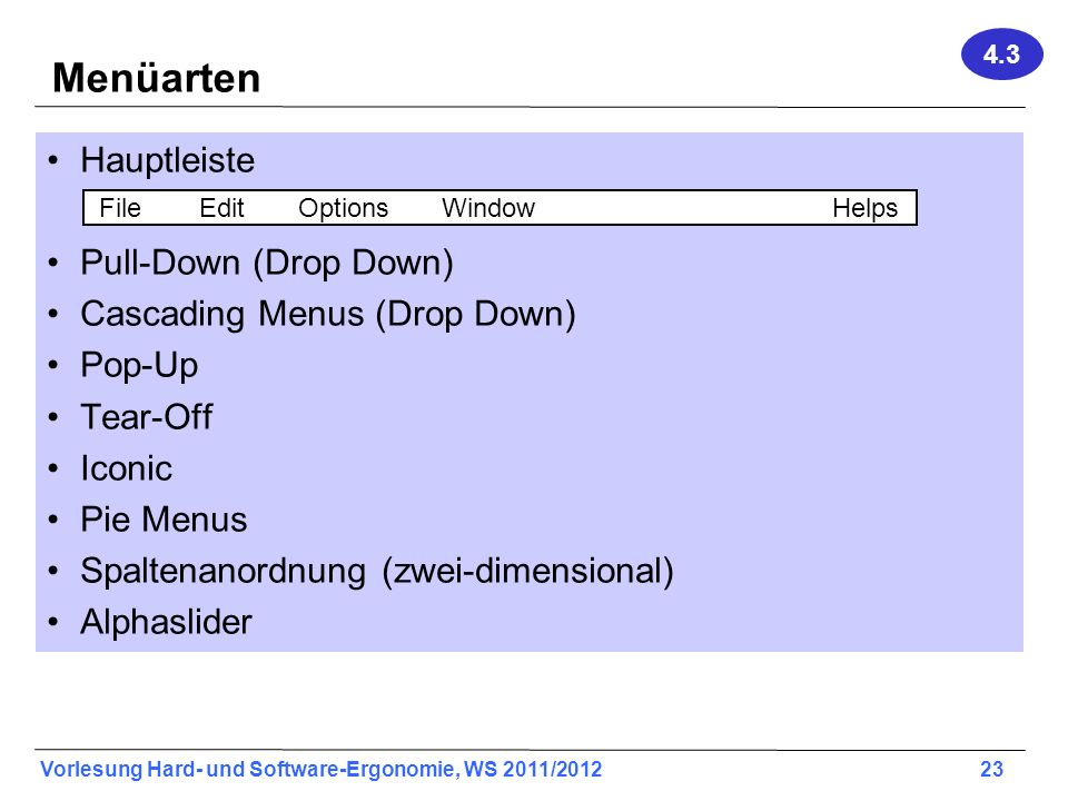 Vorlesung Hard- und Software-Ergonomie, WS 2011/2012 23 Menüarten Hauptleiste Pull-Down (Drop Down) Cascading Menus (Drop Down) Pop-Up Tear-Off Iconic