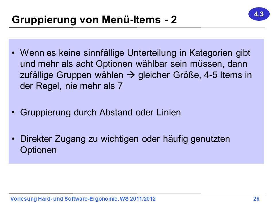 Vorlesung Hard- und Software-Ergonomie, WS 2011/2012 26 Gruppierung von Menü-Items - 2 Wenn es keine sinnfällige Unterteilung in Kategorien gibt und m