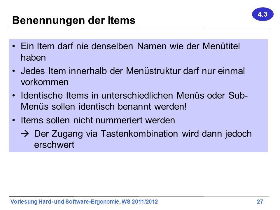 Vorlesung Hard- und Software-Ergonomie, WS 2011/2012 27 Benennungen der Items Ein Item darf nie denselben Namen wie der Menütitel haben Jedes Item inn