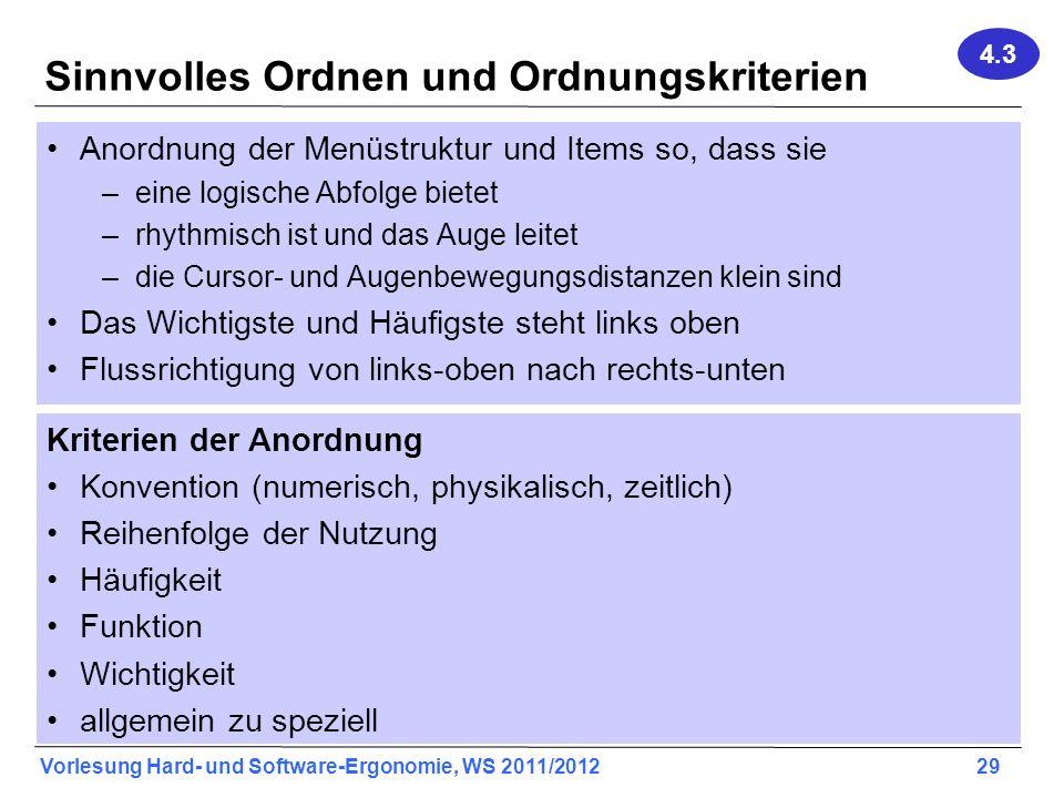 Vorlesung Hard- und Software-Ergonomie, WS 2011/2012 29 Sinnvolles Ordnen und Ordnungskriterien Anordnung der Menüstruktur und Items so, dass sie –ein