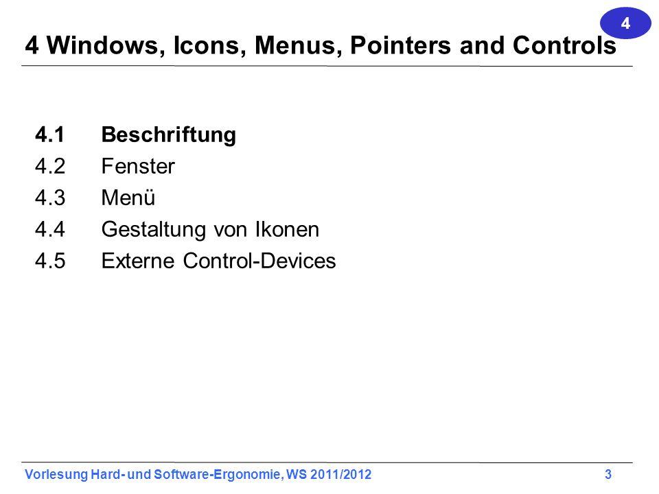 Vorlesung Hard- und Software-Ergonomie, WS 2011/2012 3 4 Windows, Icons, Menus, Pointers and Controls 4.1Beschriftung 4.2Fenster 4.3Menü 4.4 Gestaltun