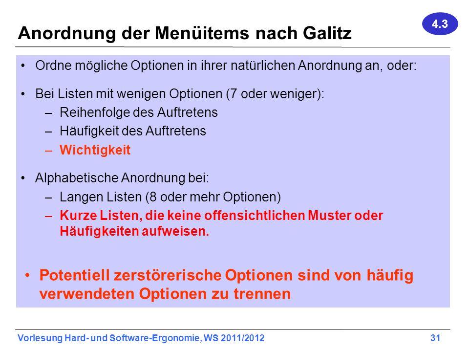Vorlesung Hard- und Software-Ergonomie, WS 2011/2012 31 Anordnung der Menüitems nach Galitz Ordne mögliche Optionen in ihrer natürlichen Anordnung an,