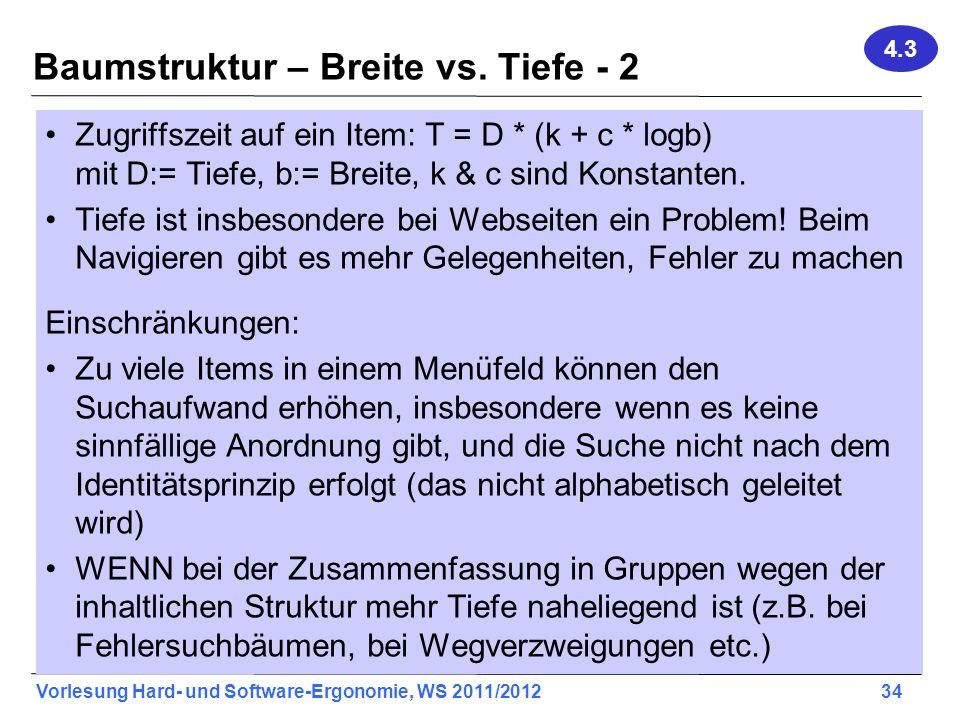 Vorlesung Hard- und Software-Ergonomie, WS 2011/2012 34 Baumstruktur – Breite vs. Tiefe - 2 Zugriffszeit auf ein Item: T = D * (k + c * logb) mit D:=