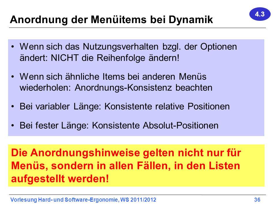 Vorlesung Hard- und Software-Ergonomie, WS 2011/2012 36 Anordnung der Menüitems bei Dynamik Wenn sich das Nutzungsverhalten bzgl. der Optionen ändert: