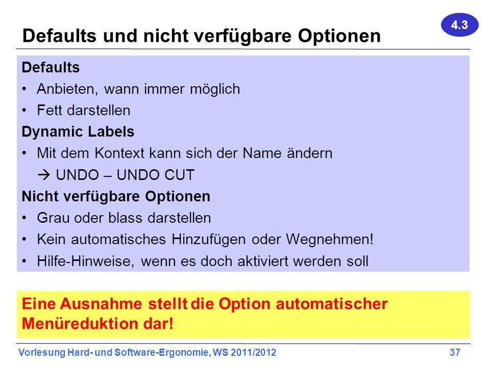 Vorlesung Hard- und Software-Ergonomie, WS 2011/2012 37 Defaults und nicht verfügbare Optionen Defaults Anbieten, wann immer möglich Fett darstellen D