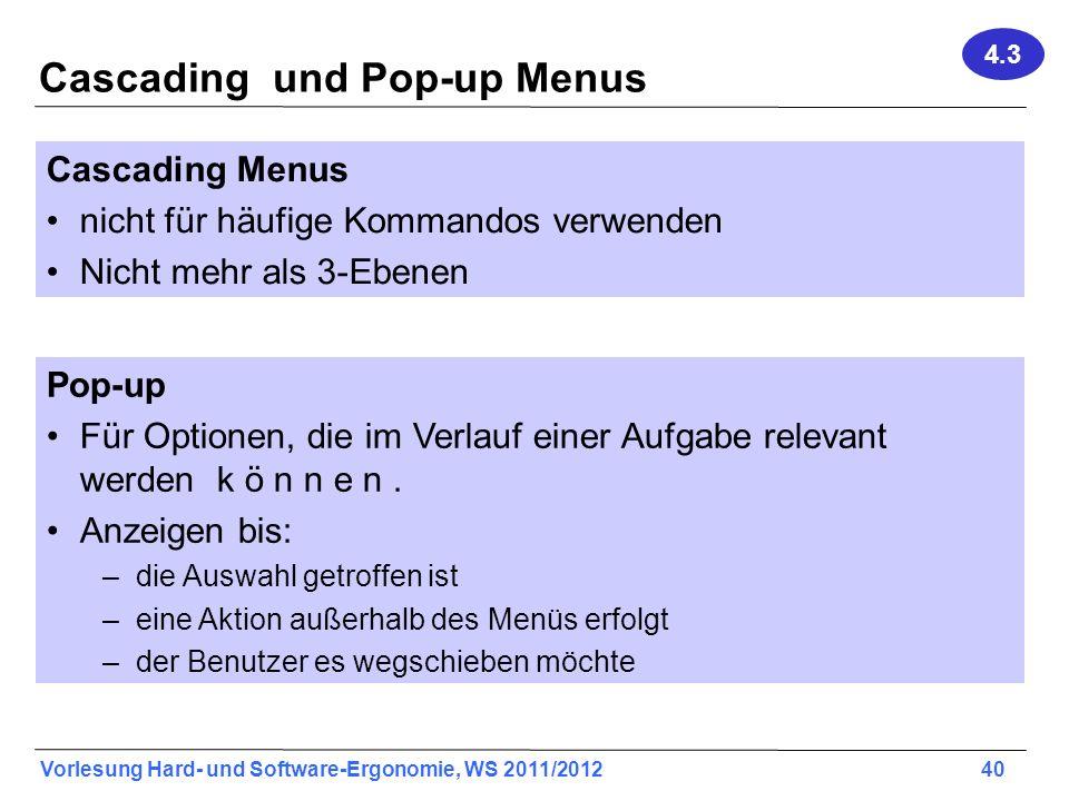 Vorlesung Hard- und Software-Ergonomie, WS 2011/2012 40 Cascading und Pop-up Menus Cascading Menus nicht für häufige Kommandos verwenden Nicht mehr al