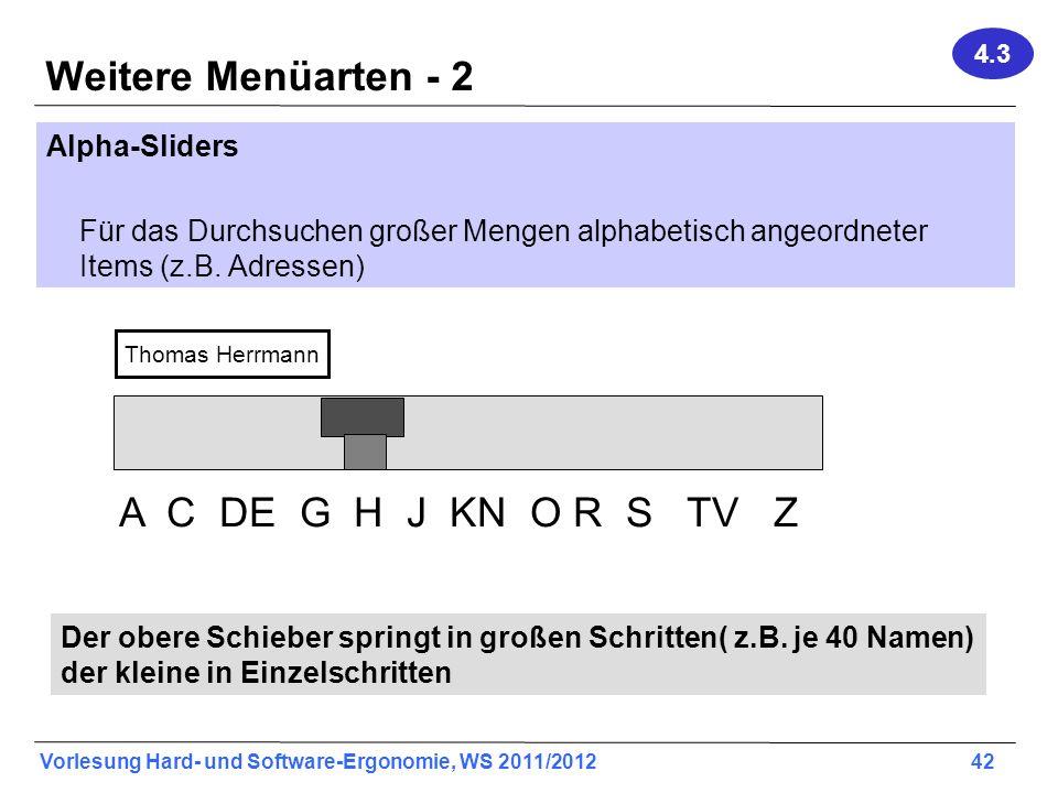 Vorlesung Hard- und Software-Ergonomie, WS 2011/2012 42 Weitere Menüarten - 2 Alpha-Sliders Für das Durchsuchen großer Mengen alphabetisch angeordnete