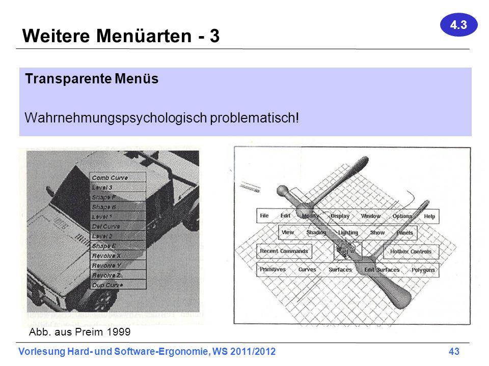 Vorlesung Hard- und Software-Ergonomie, WS 2011/2012 43 Weitere Menüarten - 3 Transparente Menüs Wahrnehmungspsychologisch problematisch! Abb. aus Pre