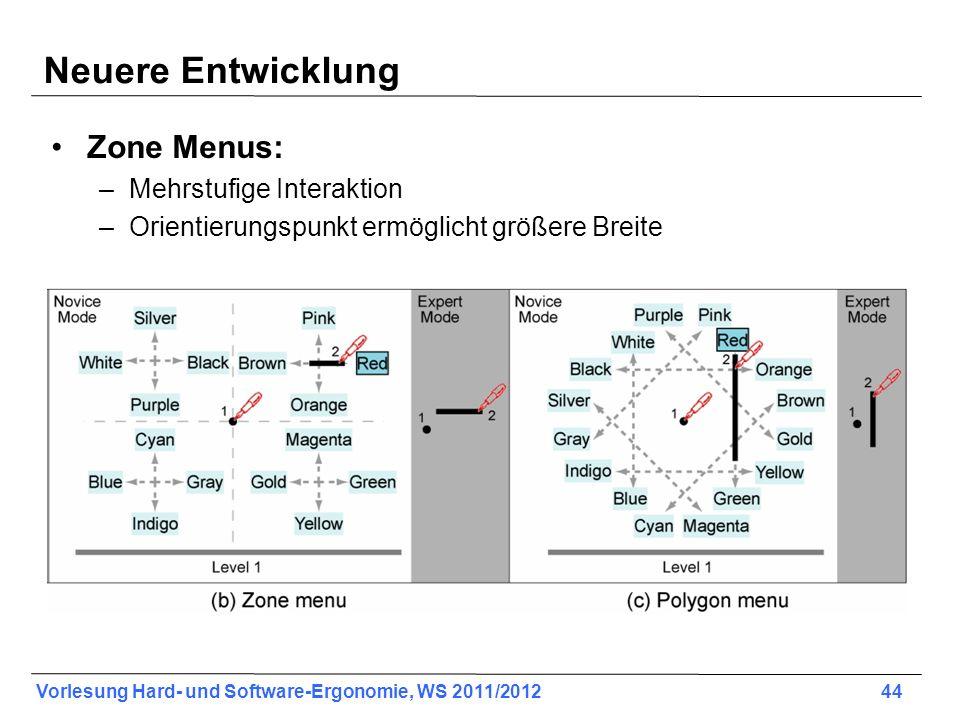Vorlesung Hard- und Software-Ergonomie, WS 2011/2012 44 Neuere Entwicklung Zone Menus: –Mehrstufige Interaktion –Orientierungspunkt ermöglicht größere