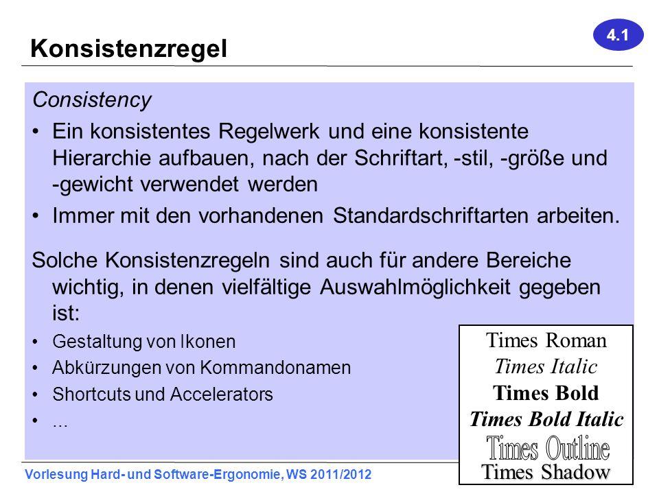 Vorlesung Hard- und Software-Ergonomie, WS 2011/2012 5 Konsistenzregel Consistency Ein konsistentes Regelwerk und eine konsistente Hierarchie aufbauen