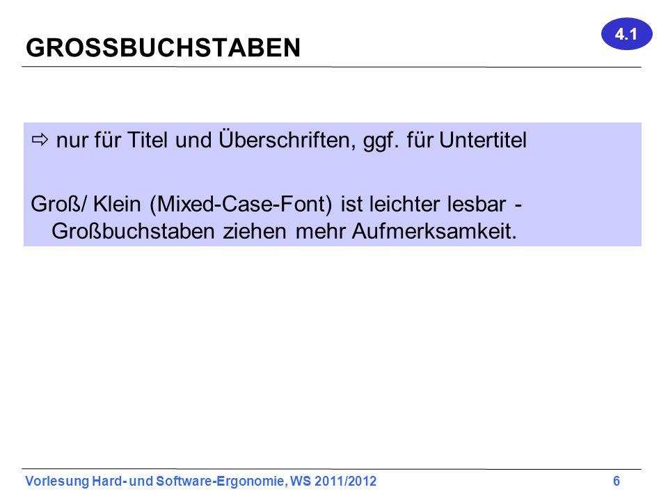 Vorlesung Hard- und Software-Ergonomie, WS 2011/2012 6 GROSSBUCHSTABEN nur für Titel und Überschriften, ggf. für Untertitel Groß/ Klein (Mixed-Case-Fo