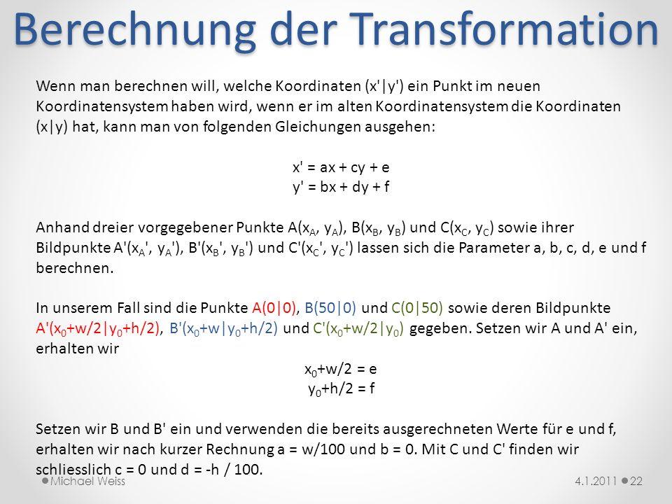 Berechnung der Transformation 224.1.2011Michael Weiss Wenn man berechnen will, welche Koordinaten (x'|y') ein Punkt im neuen Koordinatensystem haben w