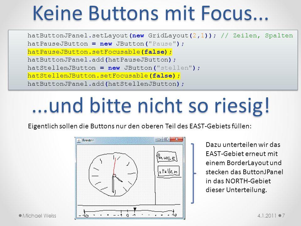 Keine Buttons mit Focus... 74.1.2011Michael Weiss hatButtonJPanel.setLayout(new GridLayout(2,1)); // Zeilen, Spalten hatPauseJButton = new JButton(