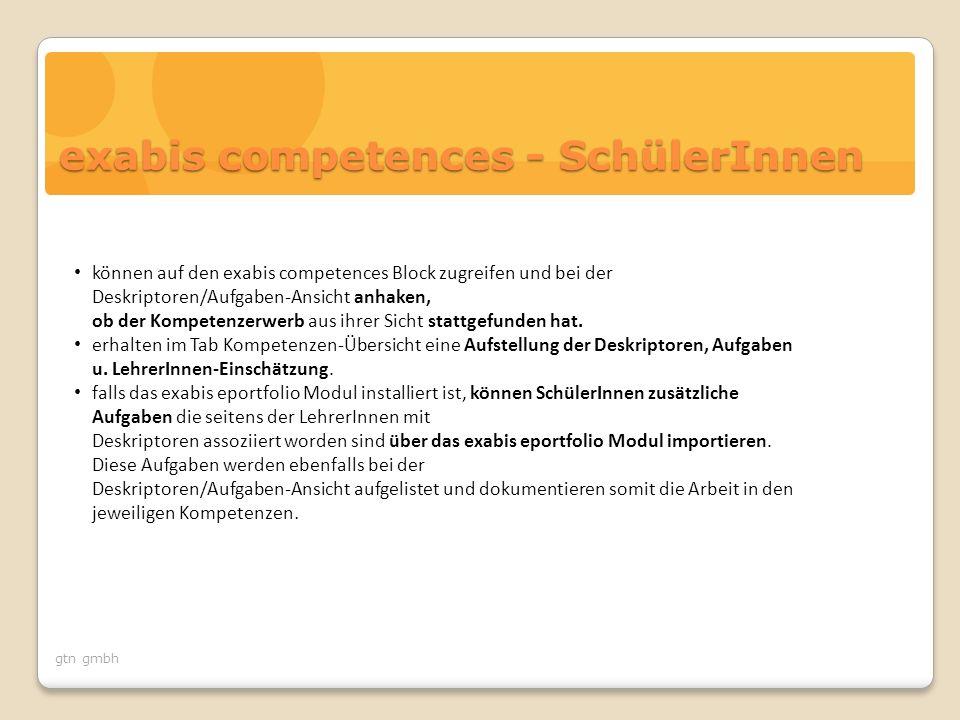 gtn gmbh Schüler/Aufgabe n-Ansicht Kompetenzen- Übersicht Deskriptoren/ Aufgaben- Ansicht exabis competences Tabs Rolle LehrerIn sieht eine Auflistung aller SchülerInnen vertikal, horizontal sind die Aufgaben.