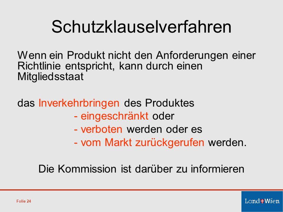 Schutzklauselverfahren Wenn ein Produkt nicht den Anforderungen einer Richtlinie entspricht, kann durch einen Mitgliedsstaat das Inverkehrbringen des