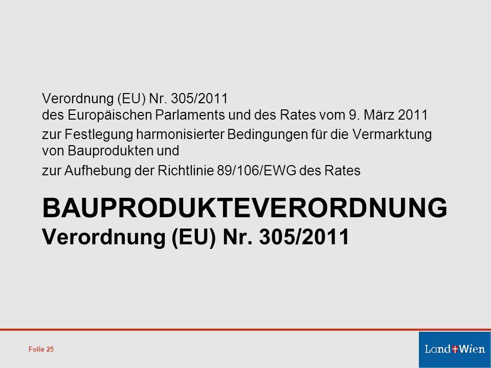 BAUPRODUKTEVERORDNUNG Verordnung (EU) Nr. 305/2011 Verordnung (EU) Nr. 305/2011 des Europäischen Parlaments und des Rates vom 9. März 2011 zur Festleg