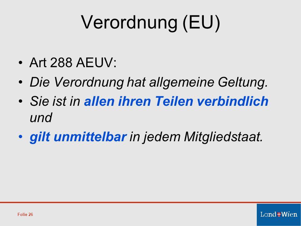 Verordnung (EU) Art 288 AEUV: Die Verordnung hat allgemeine Geltung. Sie ist in allen ihren Teilen verbindlich und gilt unmittelbar in jedem Mitglieds