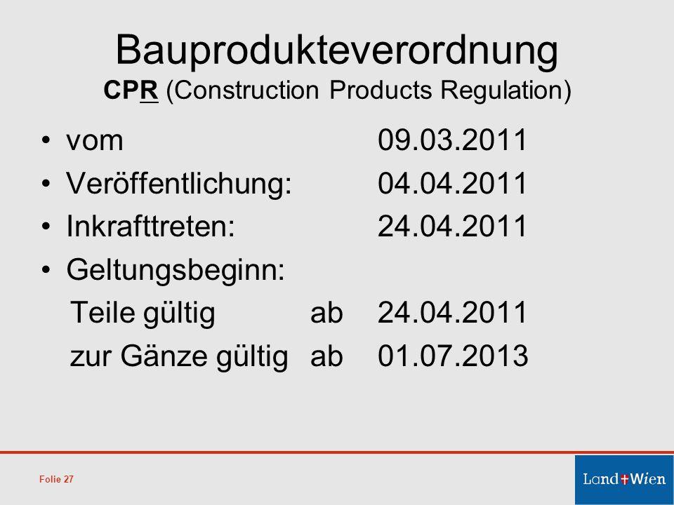 Bauprodukteverordnung CPR (Construction Products Regulation) vom 09.03.2011 Veröffentlichung:04.04.2011 Inkrafttreten:24.04.2011 Geltungsbeginn: Teile
