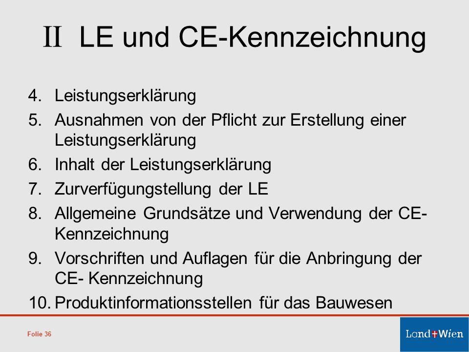 II LE und CE-Kennzeichnung 4.Leistungserklärung 5.Ausnahmen von der Pflicht zur Erstellung einer Leistungserklärung 6.Inhalt der Leistungserklärung 7.