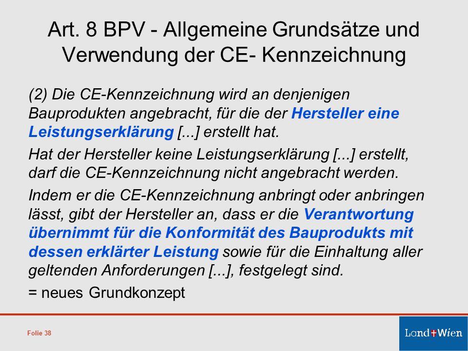 Art. 8 BPV - Allgemeine Grundsätze und Verwendung der CE- Kennzeichnung (2) Die CE-Kennzeichnung wird an denjenigen Bauprodukten angebracht, für die d