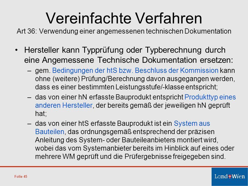 Vereinfachte Verfahren Art 36: Verwendung einer angemessenen technischen Dokumentation Hersteller kann Typprüfung oder Typberechnung durch eine Angeme