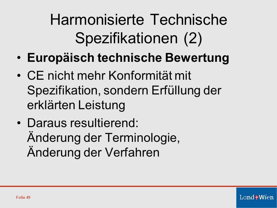 Harmonisierte Technische Spezifikationen (2) Europäisch technische Bewertung CE nicht mehr Konformität mit Spezifikation, sondern Erfüllung der erklär