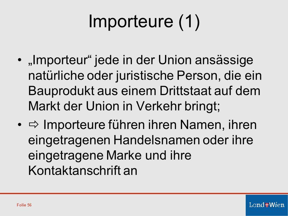 Importeure (1) Importeur jede in der Union ansässige natürliche oder juristische Person, die ein Bauprodukt aus einem Drittstaat auf dem Markt der Uni