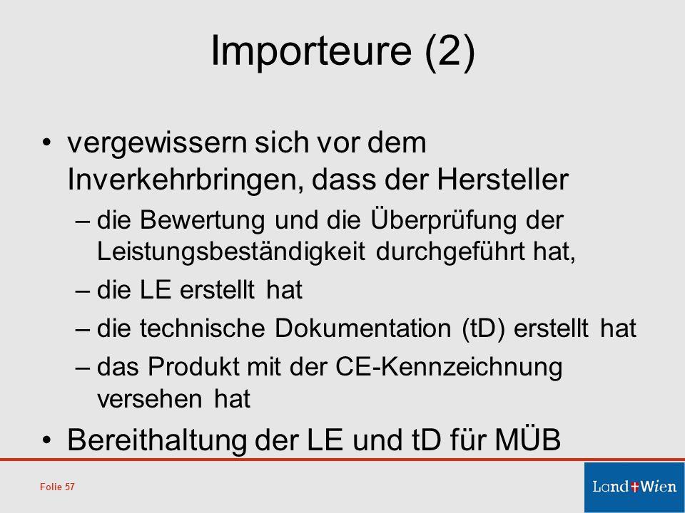 Importeure (2) vergewissern sich vor dem Inverkehrbringen, dass der Hersteller –die Bewertung und die Überprüfung der Leistungsbeständigkeit durchgefü