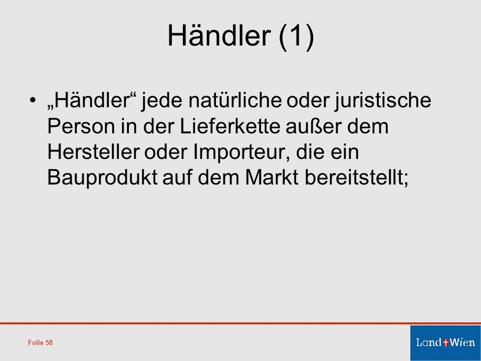 Händler (1) Händler jede natürliche oder juristische Person in der Lieferkette außer dem Hersteller oder Importeur, die ein Bauprodukt auf dem Markt b