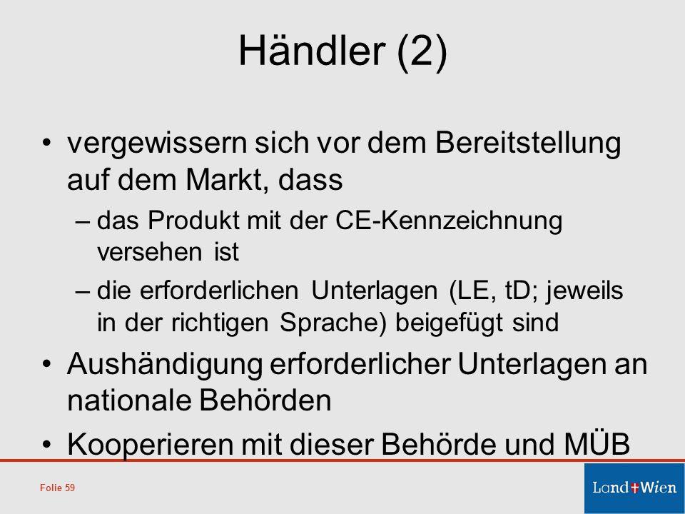Händler (2) vergewissern sich vor dem Bereitstellung auf dem Markt, dass –das Produkt mit der CE-Kennzeichnung versehen ist –die erforderlichen Unterl