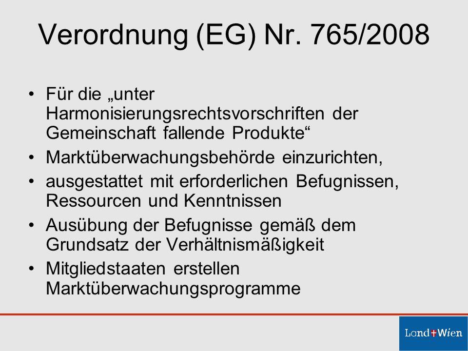 Verordnung (EG) Nr. 765/2008 Für die unter Harmonisierungsrechtsvorschriften der Gemeinschaft fallende Produkte Marktüberwachungsbehörde einzurichten,