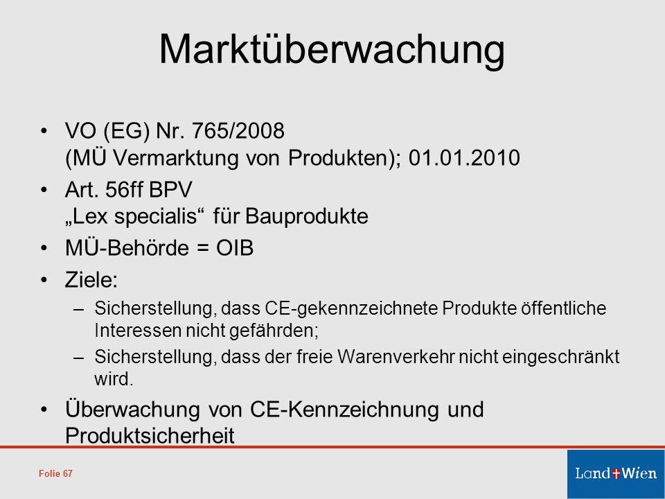Marktüberwachung VO (EG) Nr. 765/2008 (MÜ Vermarktung von Produkten); 01.01.2010 Art. 56ff BPV Lex specialis für Bauprodukte MÜ-Behörde = OIB Ziele: –
