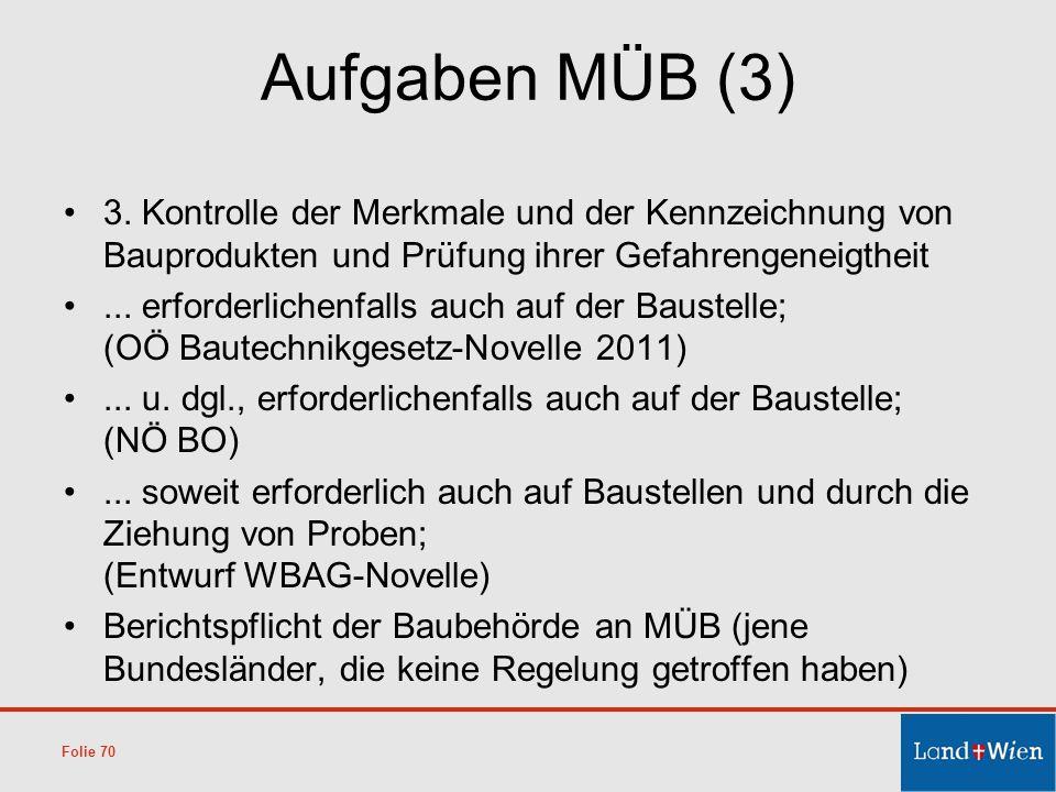 Aufgaben MÜB (3) 3. Kontrolle der Merkmale und der Kennzeichnung von Bauprodukten und Prüfung ihrer Gefahrengeneigtheit... erforderlichenfalls auch au