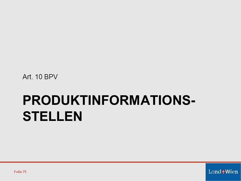 PRODUKTINFORMATIONS- STELLEN Art. 10 BPV Folie 75