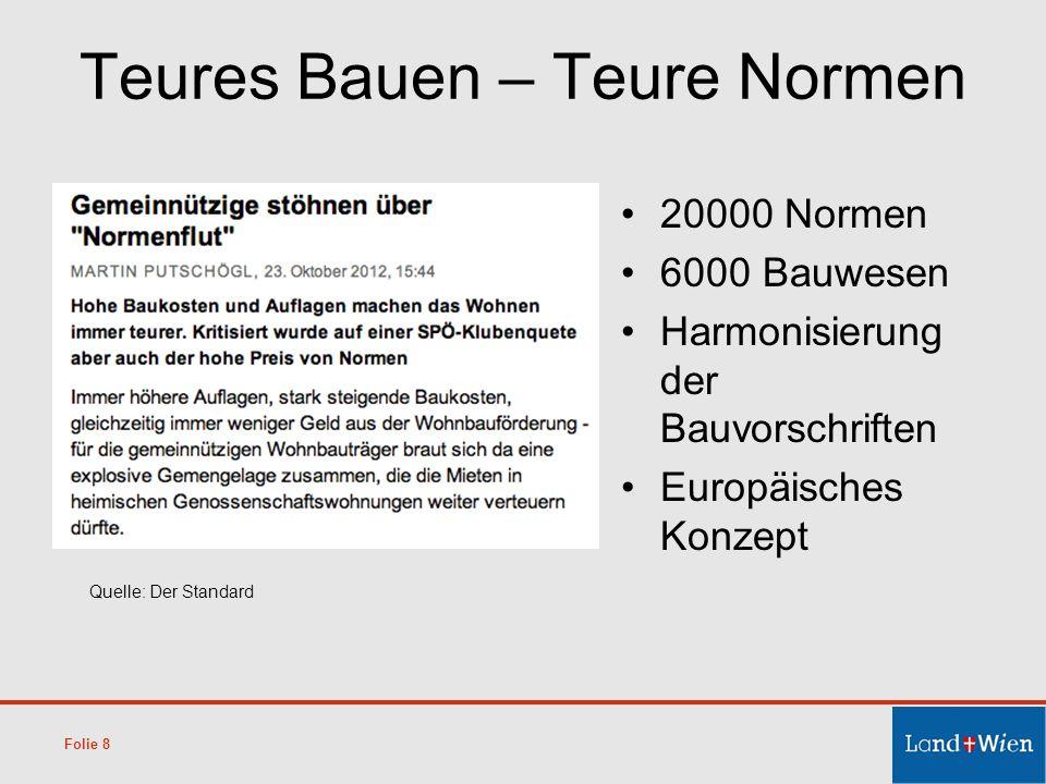 Teures Bauen – Teure Normen 20000 Normen 6000 Bauwesen Harmonisierung der Bauvorschriften Europäisches Konzept Folie 8 Quelle: Der Standard